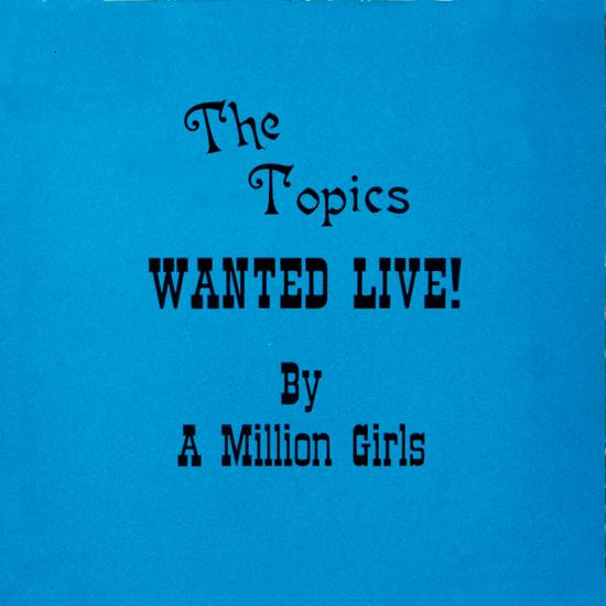 The Topics - 1976 - Wanted Live By a Million Girls front