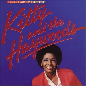 Kitty And the the Haywoods Excuse Me I've Got a Life to Catch