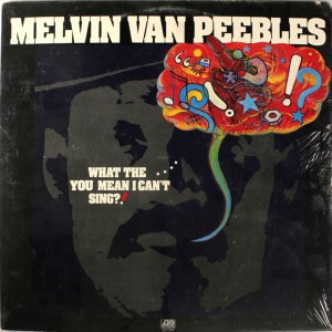 Melvin Van Peebles What The...You Mean I Can't Sing!