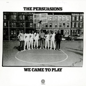The Persuasions We Came To Play front