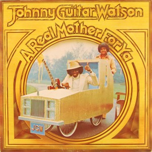 Johnny Guitar Watson - A Real Mother For Ya front