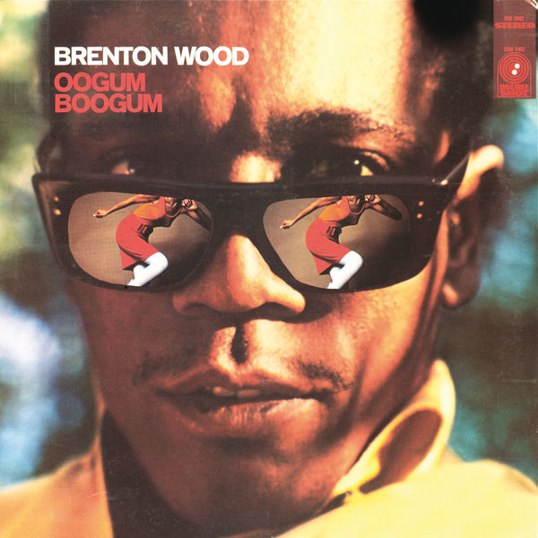 Brenton Wood The Oogum Boogum Song I Like The Way You Love Me