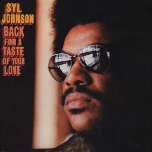 Syl Johnson – Back For A Taste Of Your Love