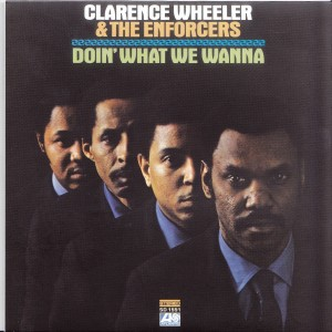 Clarence Wheeler & The Enforcers Doin' What We Wanna Front